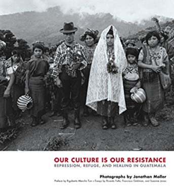 Our Culture Is Our Resistance: Repression, Refuge, and Healing in Guatemala 9781576872123