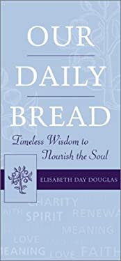 Our Daily Bread: Timeless Wisdom to Nourish the Soul 9781579122133