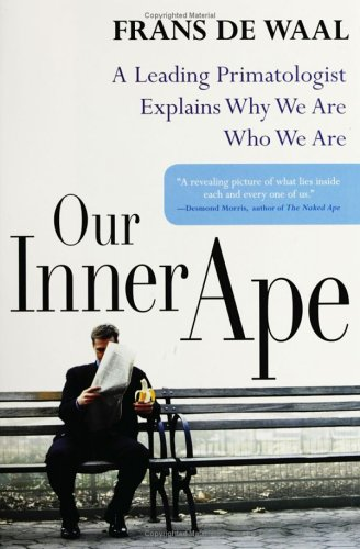 Our Inner Ape: A Leading Primatologist Explains Why We Are Who We Are 9781573223126