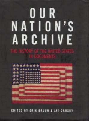 Our Nation's Archive: The History of the United States in Documents 9781579120672