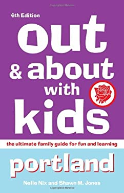Out & about with Kids: Portland: The Ultimate Family Guide for Fun and Learning 9781570615955