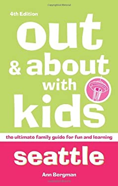 Out and about with Kids: Seattle: The Ultimate Family Guide for Fun and Learning 9781570615962