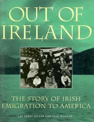 Out of Ireland: The Story of Irish Emigration to America 9781570981791