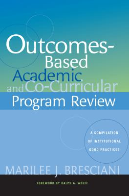 Outcomes-Based Academic and Co-Curricular Program Review: A Compilation of Institutional Good Practices 9781579221416