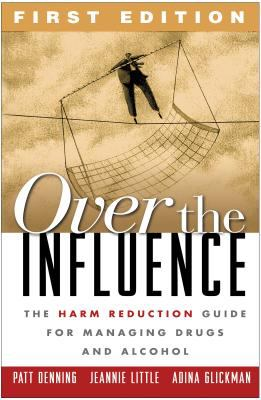 Over the Influence: The Harm Reduction Guide for Managing Drugs and Alcohol 9781572308008