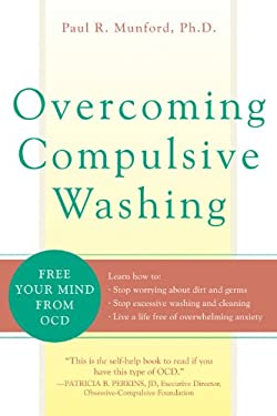 Overcoming Compulsive Washing: Free Your Mind from OCD 9781572244054