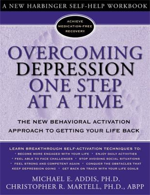 Overcoming Depression One Step at a Time: The New Behavioral Activation Approach to Getting Your Life Back 9781572243675
