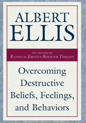 Overcoming Destructive Beliefs, Feelings and Behaviors : New Directions for Rational Emotive Behavior Therapy