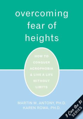 Overcoming Fear of Heights: How to Conquer Acrophobia and Live a Life Without Limits 9781572244566