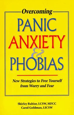 Overcoming Panic, Anxiety and Phobias: New Strategies to Free Yourself from Worry and Fear 9781570250729