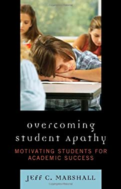 Overcoming Student Apathy: Motivating Students for Academic Success 9781578868520