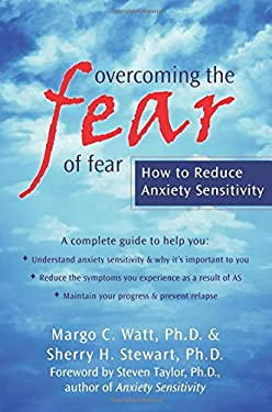 Overcoming the Fear of Fear: How to Reduce Anxiety Sensitivity 9781572245587