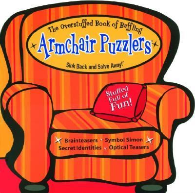 Overstuffed Book of Armchair Puzzlers, Volume II: Sink Back and Solve Away! 9781575289298