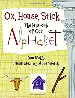 Ox, House, Stick: The History of Our Alphabet 9781570916090