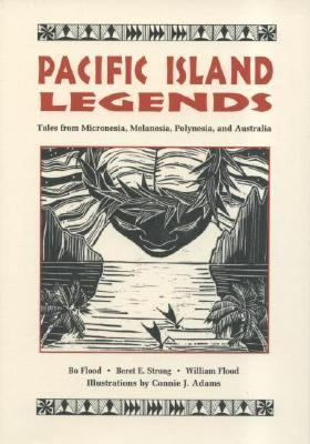 Pacific Island Legends: Tales from Micronesia, Melanesia, Polynesia, and Australia 9781573060844