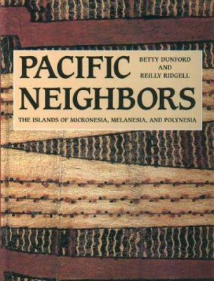 Pacific Neighbors: The Islands of Micronesia, Melanesia, and Polynesia