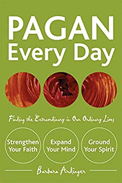 Pagan Every Day: Finding the Extraordinary in Our Ordinary Lives 9781578633326