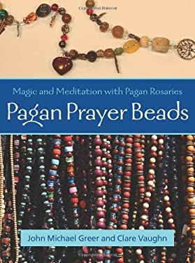 Pagan Prayer Beads: Magic and Meditation with Pagan Rosaries 9781578633845