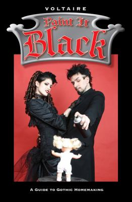 Paint It Black: A Guide to Gothic Homemaking 9781578633616