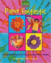 Paper Fantastic: 50 Creative Projects to Fold, Cut, Glue, Paint & Weave
