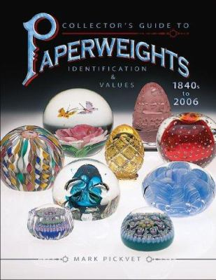 Paperweights 1840s to 2006: Identification & Values 9781574325454