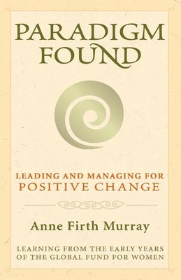 Paradigm Found: Leading and Managing for Positive Change 9781577315339