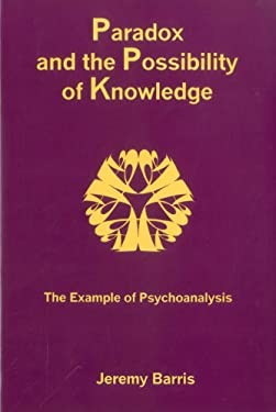 Paradox and the Possibility of Knowledge: The Example of Psychoanalysis 9781575910727