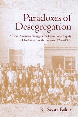 Paradoxes of Desegregation: African American Struggles for Educational Equity in Charleston, South Carolina, 1926-1972 9781570036323