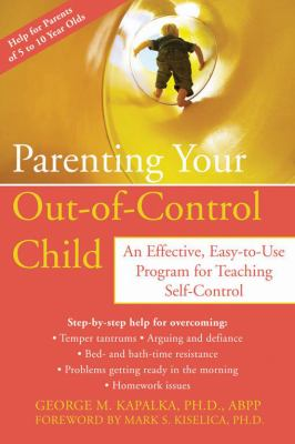 Parenting Your Out-Of-Control Child: An Effective, Easy-To-Use Program for Teaching Self-Control 9781572244849