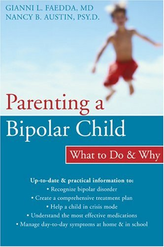Parenting a Bipolar Child: What to Do and Why 9781572244238