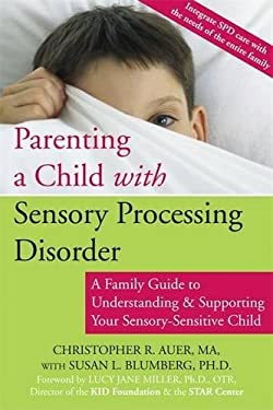 Parenting a Child with Sensory Processing Disorder: A Family Guide to Understanding and Supporting Your Sensory-Sensitive Child 9781572244634