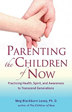Parenting the Children of Now: Practicing Health, Spirit, and Awareness to Transcend Generations 9781578634606