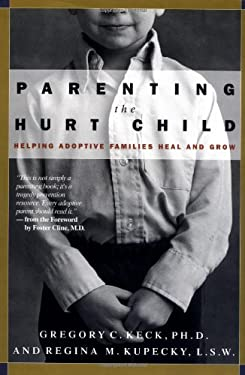 Parenting the Hurt Child: Helping Adoptive Families Heal and Grow 9781576833148