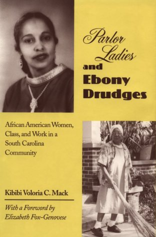 Parlor Ladies and Ebony Drudges: African American Women, Class, and Work in a South Carolina Community 9781572330306