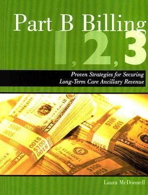 Part B Billing 1-2-3: Proven Strategies for Securing Long-Term Care Ancillary Revenue 9781578393497