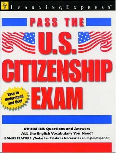 Pass the U.S. Citizenship Exam: The Complete Guide to Becoming A U.S. Citizen 9781576852224