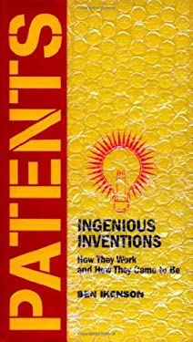 Patents: Ingenioius Inventions: How They Work and How They Came to Be