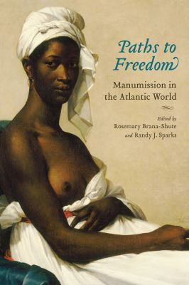 Paths to Freedom: Manumission in the Atlantic World 9781570037740