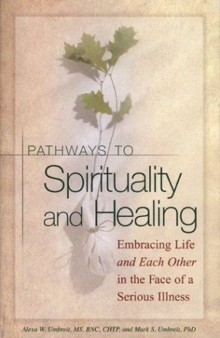 Pathways to Spirituality and Healing: Embracing Life and Each Other in the Face of a Serious Illness 9781577491101