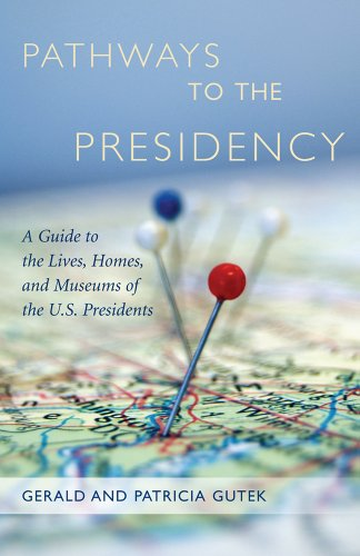 Pathways to the Presidency: A Guide to the Lives, Homes, and Museums of the U.S. Presidents 9781570039980