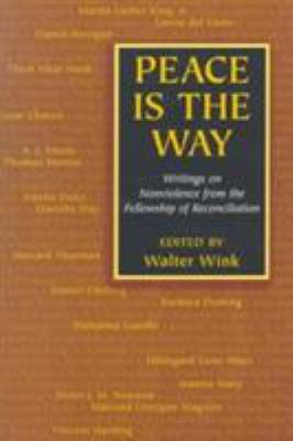 Peace is the Way: Writings on Nonviolence from the Fellowship of Reconciliation 9781570753152