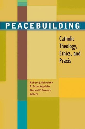 Peacebuilding: Catholic Theology, Ethics, and Praxis