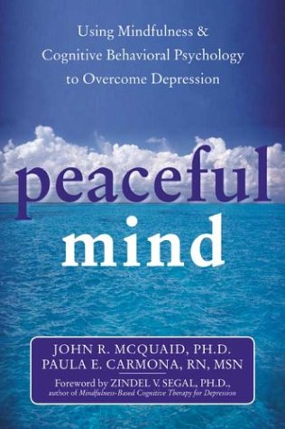 Peaceful Mind: Using Mindfulness & Cognitive Behavioral Psychology to Overcome Depression 9781572243668