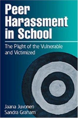 Peer Harassment in School: The Plight of the Vulnerable and Victimized 9781572306271