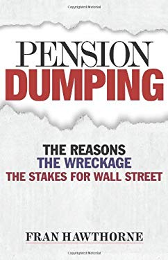 Pension Dumping: The Reasons, the Wreckage, the Stakes for Wall Street 9781576602393