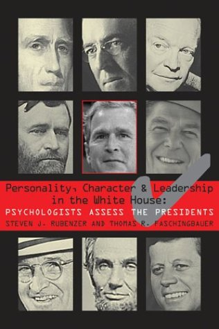 Personality, Character, and Leadership in the White House: Psychologists Assess the Presidents 9781574888157