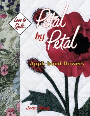 Petal by Petal - Appli-Bond Flowers: Love to Quilt Series 9781574327076