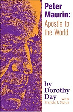 Peter Maurin: Apostle to the World 9781570755507