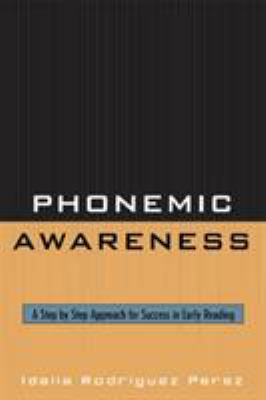 Phonemic Awareness: A Step by Step Approach for Success in Early Reading 9781578867493