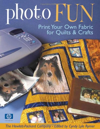 Photo Fun: Print Your Own Fabric for Quilts & Crafts 9781571202765